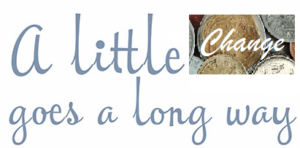 """Graphic: blue cursive text that reads """"a little change goes a long way."""" The word """"change"""" is in white and a different font. It is in front of an image of coins."""