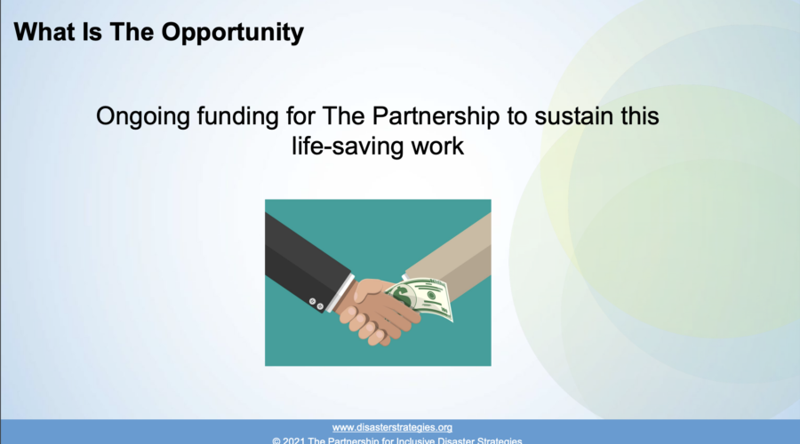 "Slide title reads: ""What Is The Opportunity"" on the top left of the slide. Text in the middle of the slide reads: ""Ongoing funding for The Partnership to sustain this life-saving work"" Below the text is a stock photo graphic of two people shaking hands, but only their arms/hands are visible. One hand is brown with a black sleeve while the other hand is light skin with a light grey sleeve and a dollar is clasped between them."